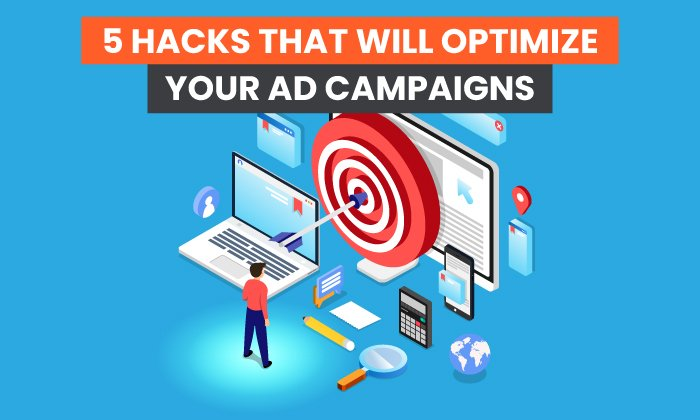 5 Hacks That Will Optimize Your Ad Campaigns