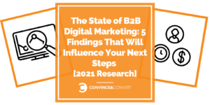 The State of B2B Digital Marketing: 5 Findings That Will Influence Your Next Steps [2021 Research]
