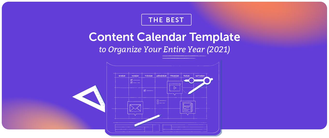 The Best Content Calendar Template to Organize Your Entire Year in 2021