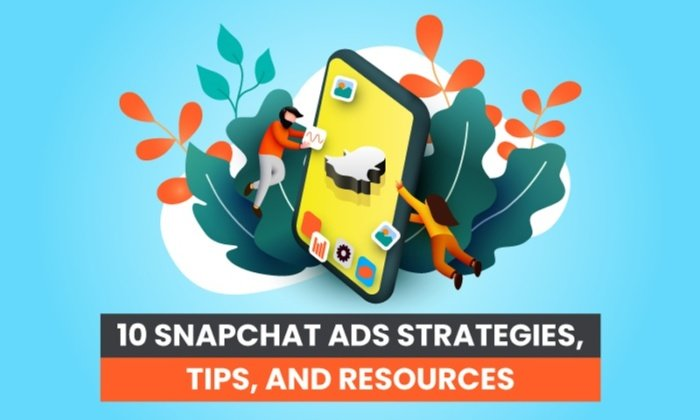 10 Snapchat Ads Strategies, Tips, and Resources