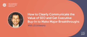 How to Clearly Communicate the Value of SEO and Get Executive Buy-In to Make Major Breakthroughs With Eli Schwartz [AMP 247]