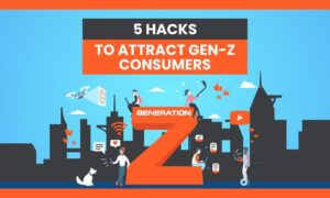 5 Hacks to Attract Gen-Z Consumers