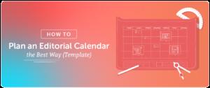 How to Plan an Editorial Calendar the Best Way (Template)