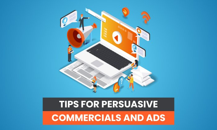 10 Tips for More Persuasive Commercials and Ads
