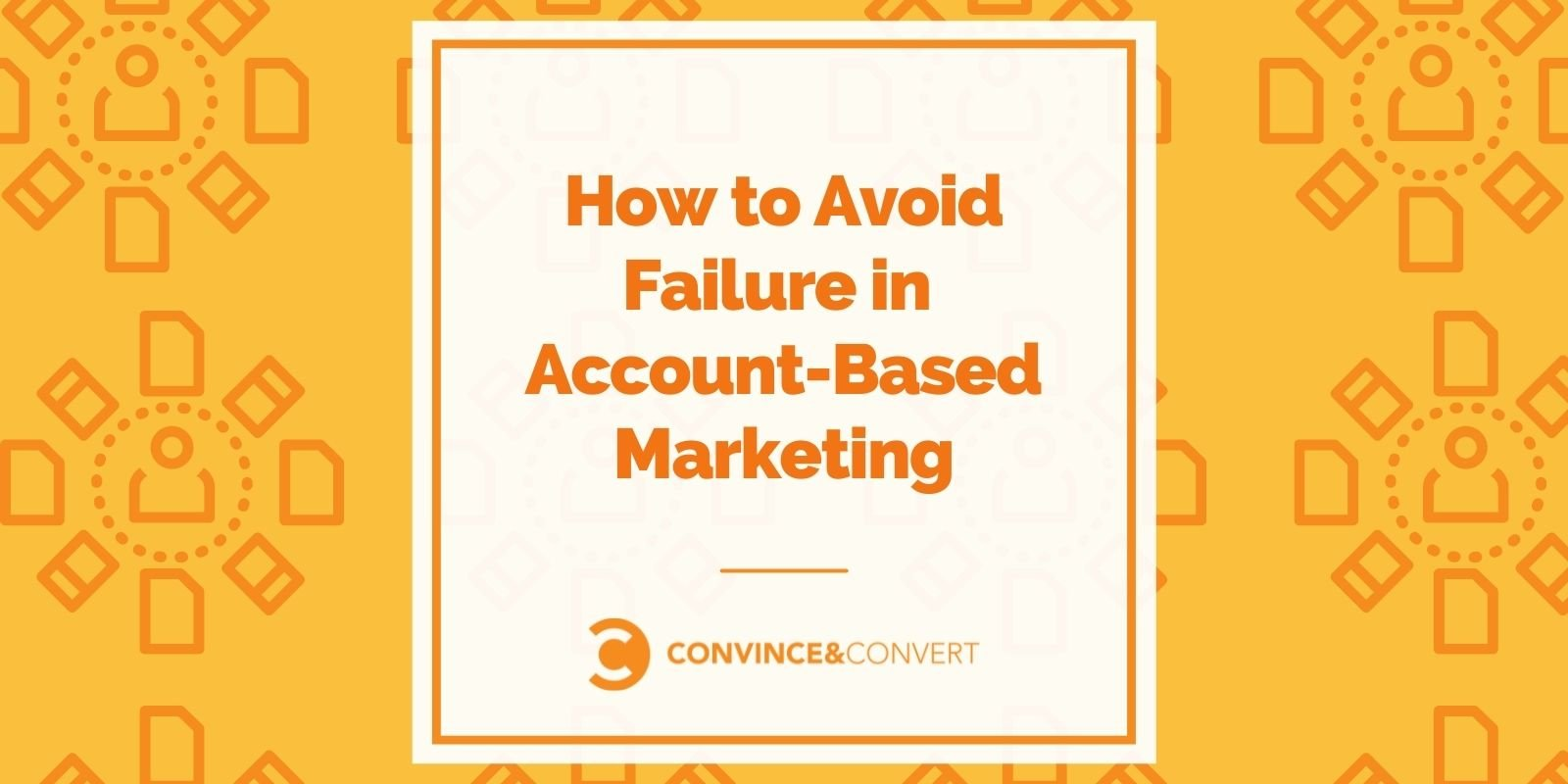 How to Avoid Failure in Account-Based Marketing