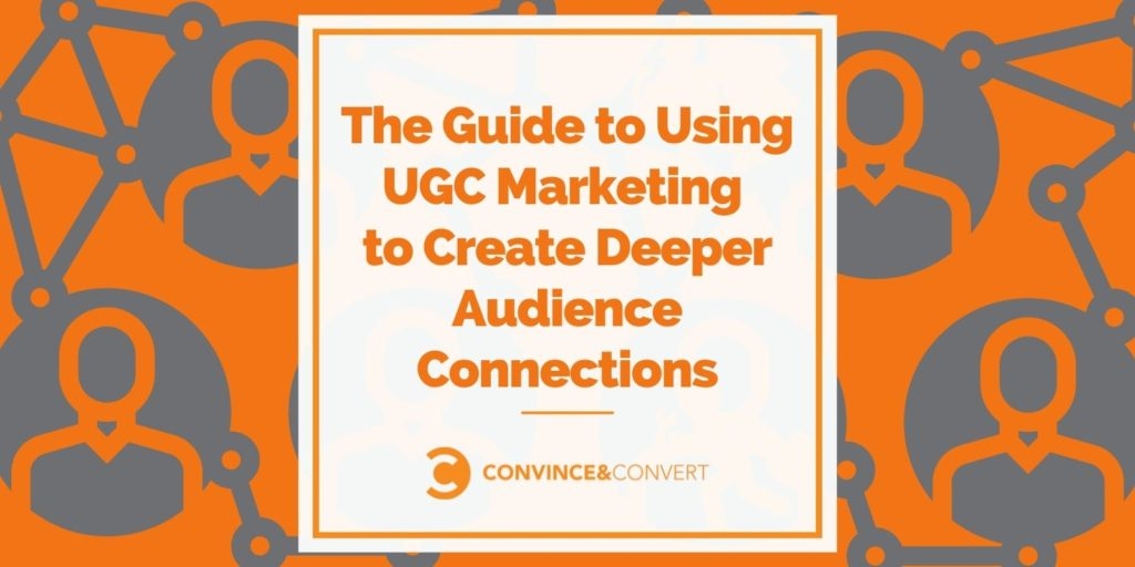The Guide to Using UGC Marketing to Create Deeper Audience Connections
