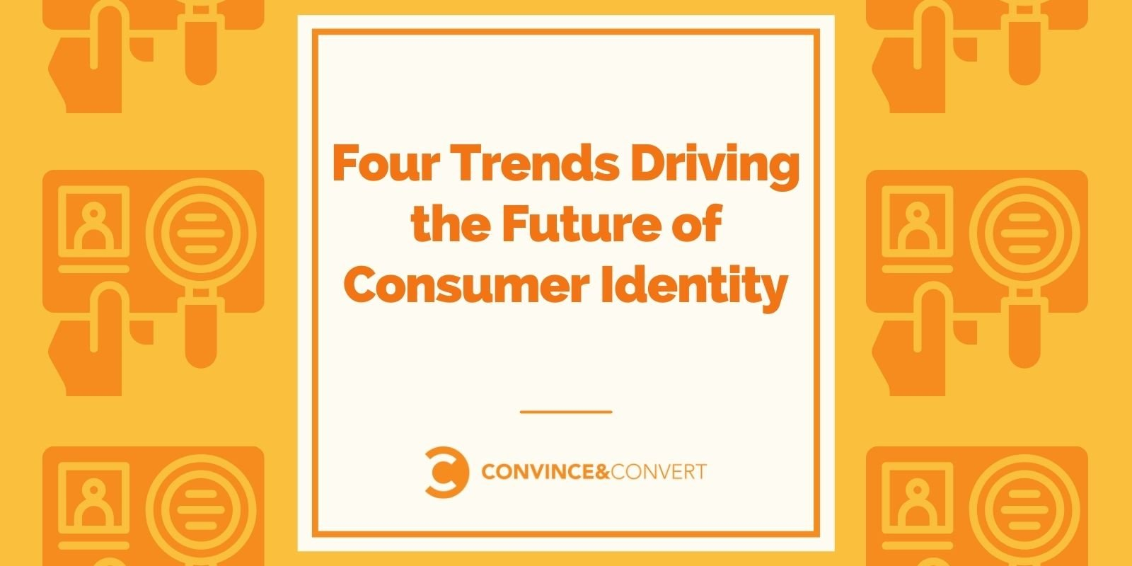 Four Trends Driving the Future of Consumer Identity